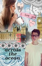 Across The Ocean (Finn Harries Fanfic) by idkwinnie