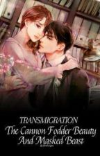 Transmigration: The Cannon Fodder Beauty And Masked Beast (Part 1) by bannessssa