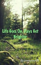 Life Goes On, Days Get Brighter... by 1anonymous34