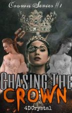 Chasing the Crown (Crown Series #1) by 4DCrystal