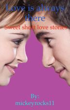 Love is always there- cute short love stories by mickeyrocks11