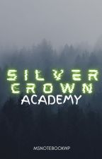 ♚Silver Crown Academy ( Revising & Editing ) by RosesAreMe