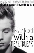 Started With A Heartbreak by Directioner_5sos14