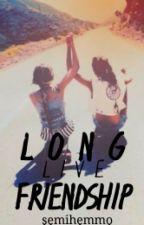 Long Live Friendship (Short Story) by semihemmo