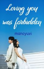 Loving you was forbidden by mancyuvi