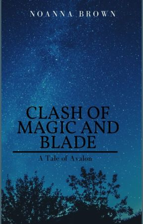 Clash of Magic and Blade: A Tale of Avalon by thematiccuteness90