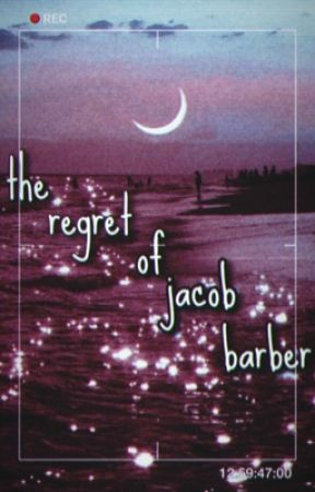 regret of jacob barber - defending jacob  by loserzfloat