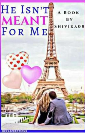 He Isn't Meant For Me (COMPLETED) by Shivika08