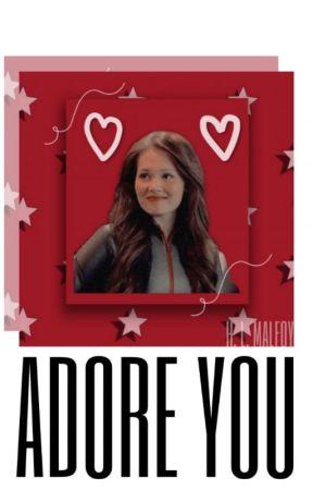 Adore You〚Edit Book〛(✓) by HopeLyraMalfoy