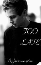 Too Late (Luke Hemmings fanfiction) by fivesosphangirl