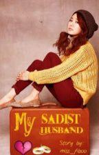 My Sadist  Husband (When love, pain, and forgiveness collide) by miss_fiboo