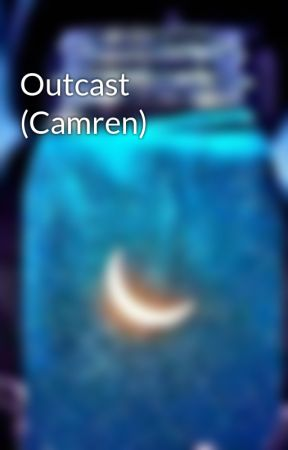 Outcast (Camren) by chicamundial24