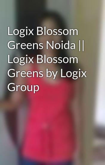 Logix Blossom Greens Noida || Logix Blossom Greens by Logix