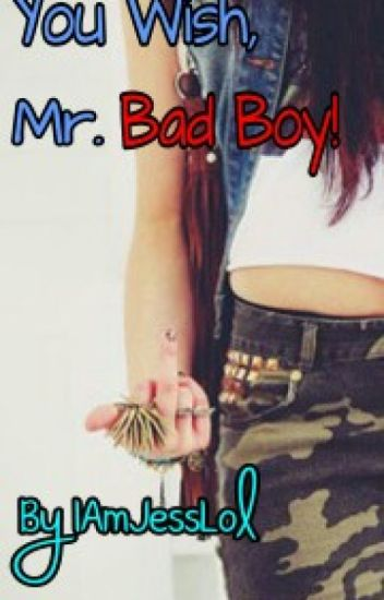 You Wish, Mr. Bad Boy!