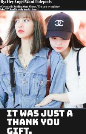 It was just a thank you gift. {Jenlisa FF} by HeyAngelWantTidepods