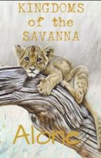 Kingdoms Of The Savanna #1 Alone by Lost_Prophecy