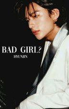 bad Girl || Hyunjin X Reader  by jinouty