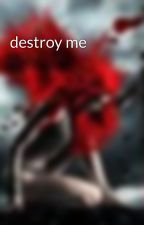 destroy me by BrandedByFire
