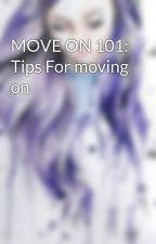 MOVE ON 101: Tips For moving on by nomdeguerre1994