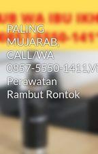 PALING MUJARAB, CALL/WA 0857-5550-1411,Vitamin Perawatan Rambut Rontok by agenvitaminrambut
