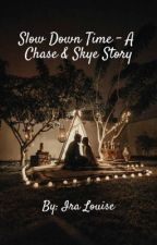 Slow Down Time - A Chase and Skye Story by iralouiseeeee