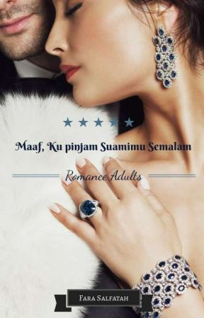 Maaf, Ku Pinjam Suamimu Semalam by Fara_Salfatah