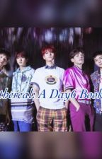 🔥Ethereal🔥: A Day6 Book by newheroes289
