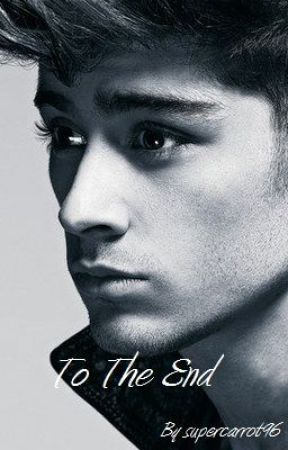 To The End (A Zayn Malik Love Story) by supercarrot96