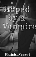 Raped By A Vampire ( on-going ) by fang_girl_baby