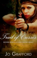 TRAIL OF CROSSES (Lost Colony Series Book 2) by Jo Grafford by clean_reads