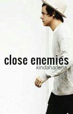 Close Enemies [h.s.] by kindaharlena