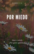 Por miedo... by LoreeUA