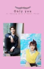 Only you | ji changmin x choi yena | by HanChan4