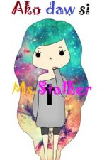 Ako daw si Ms.Stalker (One shot) by Lia-07