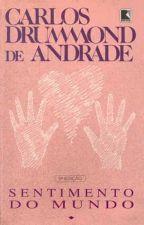 SENTIMENTO DE MUNDO, de Carlos Drummond (1940) by TatiCarvalhoo