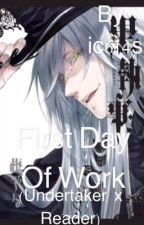 First Day Of Work (Undertaker x Reader) by ic614s