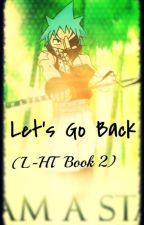 Let's Go Back (L-HT Book 2) ||ON HIATUS|| by CHATaclysmic_Noir