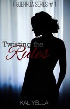 Twisting the Rules (Figuerroa Series#1) by kaliyella