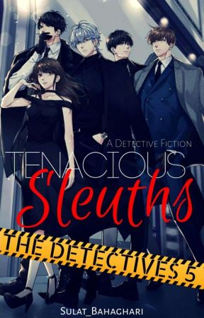 Tenecious Sleuths: The Detectives 5 by LyAMich2o