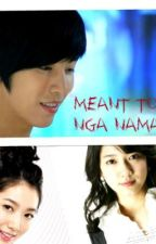 Meant To Be Nga Naman :)) {ON HOLD} by CuteButSimple