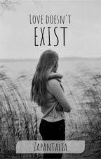 Love doesn't exist by ZapantaLia