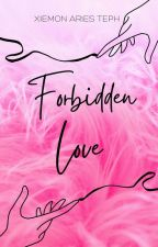 Forbidden Love [COMPLETED] by XiemonAriesTeph
