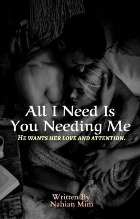 """All I Need Is You Needing Me"" by nahianmim"
