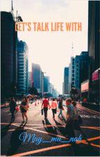 Let's Talk Life With May_mu_nah. by May_mu_nah