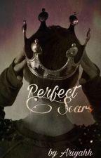 Perfect Scars✔️ by xxxaishxx