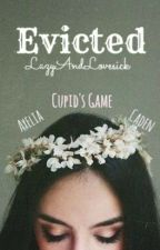Evicted - Cupid's Game (Ongoing & Editing) by LazyAndLovesick