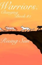 Warriors: Changing, Book #1: Rising Sun by x_Clearwater_x