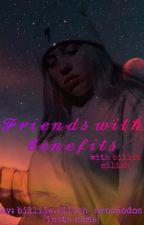 Friends with benefits- with billie eilish  by billiieswifey