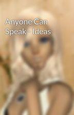 Anyone Can Speak - Ideas by AprilMoonbeam