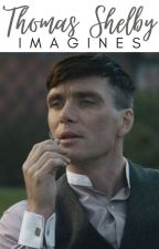 Thomas Shelby Imagines by fanfictionlover3089